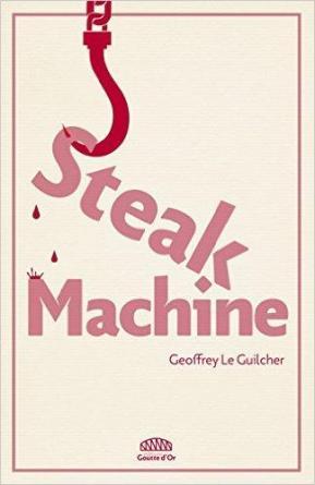 Steak Machine, parution 2017